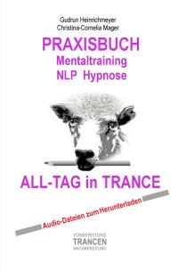 PRAXISBUCH Mentaltraining NLP Hypnose - ALL-TAG in TRANCE - Christina-Cornelia  Mager, Gudrun Heinrichmeyer