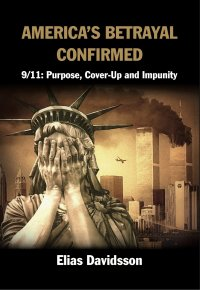 America's Betrayal Confirmed - 9/11: Purpose, Cover-Up and Impunity - Elias Davidsson