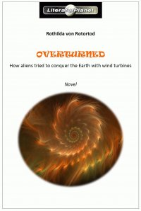 Overturned - How aliens tried to conquer the Earth with wind turbines - Rothilda von Rotortod