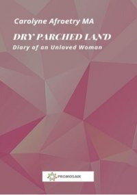 Dry Parched Land - Diary of an Unloved Woman - Carolyne  Afroetry, Milena Rampoldi