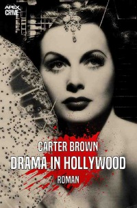 DRAMA IN HOLLYWOOD - Der Krimi-Klassiker! - Carter Brown, Christian Dörge