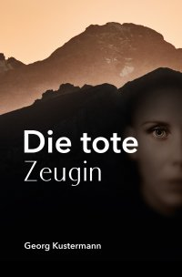 Die tote Zeugin - Georg Kustermann