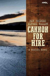 CANNON FOR HIRE - A western novel - Ben Bridges, Alfred Wallon, Christian Dörge