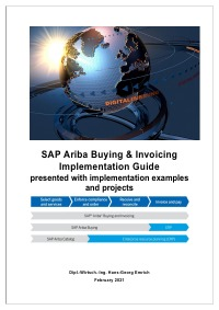 SAP Ariba Buying & Invoicing Implementation Guide  presented with implementation examples and projects - SAP Ariba Best Practices for  Ariba Buying & Invoicing presented with implementation examples and projects - Hans-Georg Emrich