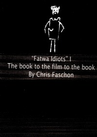 Fatwa Idiots I - The book to the film to the book - Chris Faschon