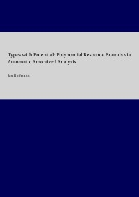 Types with Potential: Polynomial Resource Bounds via Automatic Amortized Analysis - Jan Hoffmann