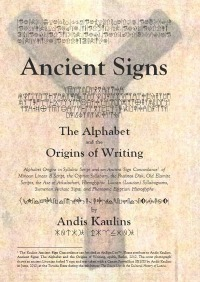 Ancient Signs - The Alphabet and the Origins of Writing - Andis Kaulins