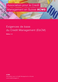 Exigences de base du Credit Management (EbCM) - Verein für Credit Management Schweiz www.creditmanager.ch