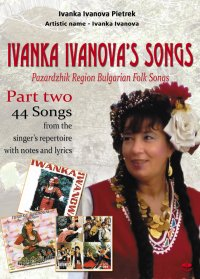 Ivanka Ivanova's Songs - part two - Pazardzhik Region      Bulgarian Folk Songs - Ivanka Ivanova Pietrek