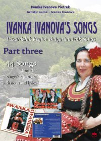 Ivanka Ivanova's Songs - part three - Pazardzhik Region      Bulgarian Folk Songs - Ivanka Ivanova Pietrek