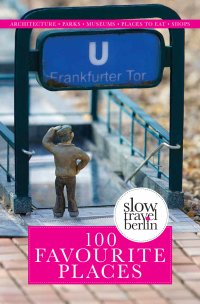 100 Favourite Places - Slow Travel Berlin