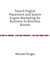 Search Engine Placement and Search Engine Marketing for Business-to Business Brands - Michael Burger