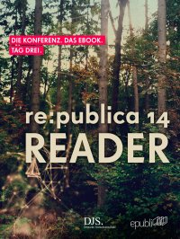 re:publica Reader 2014 – Tag 3 - #rp14rdr - Die Highlights der re:publica 2014 - re:publica GmbH