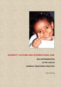 DIVERSITY, CULTURE AND INTERNATIONAL LAW - Self -Determination in the case of harmful traditional practices - Diana Kuring
