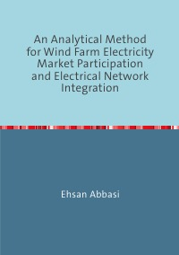 An Analytical Method forWind Farm Electricity Market Participation and Electrical Network Integration - Ehsan Abbasi