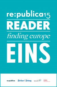re:publica Reader 2015 – Tag 1 - #rp15 #rdr15 - Die Highlights der re:publica 2015 - re:publica GmbH