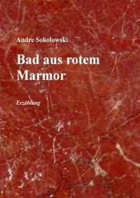 Bad aus rotem Marmor - Erzählung - Andre Sokolowski