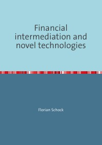 Financial intermediation and novel technologies - Interdependencies between private equity and financial intermediaries of technology finance  with evidence from the clean technology sector - Florian Schock