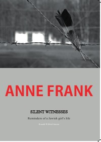 Anne Frank Silent Witnesses - Reminders of a Jewish Girl's Life - Ronald Wilfred Jansen