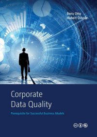 Corporate Data Quality - Prerequisite for Successful Business Models - Hubert Österle, Boris Otto