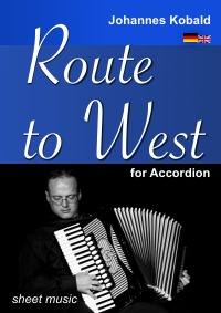 Route to West for accordion - for accordion M2 - Section for Improvisation ad libitum - Johannes Kobald