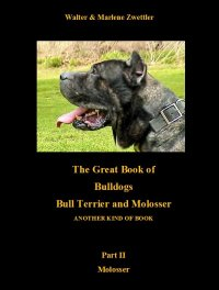 The Great Book Of Bulldogs Bull Terrier and Molosser - Part II Molosser - Marlene Zwettler