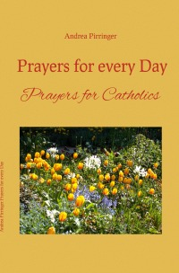 Prayers for every Day - Prayers for Catholics - Andrea Pirringer