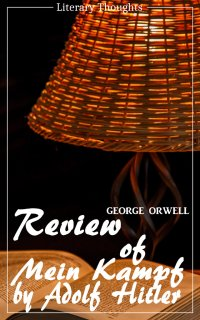 Review of Mein Kampf by Adolf Hitler (George Orwell) (Literary Thoughts Edition) - George Orwell, Jacson Keating