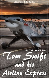 Tom Swift and His Airline Express (Victor Appleton) (Literary Thoughts Edition) - Victor Appleton, Jacson Keating