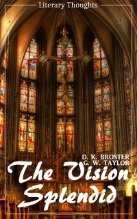 The Vision Splendid (D. K. Broster) (Literary Thoughts Edition) - D. K. Broster, Jacson Keating