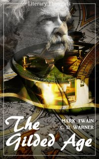 The Gilded Age: A Tale of Today (Mark Twain) (Literary Thoughts Edition) - Mark Twain, Jacson Keating
