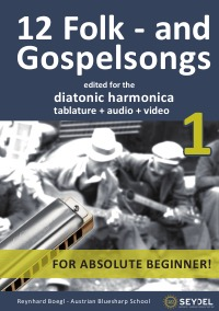 12 Folk- and Gospelsongs - Book 1 - edited for the diatonic harmonica - tablature + audio + video - Reynhard Boegl