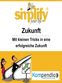 simplify your life - Zukunft - Ruth Drost-Hüttl, Yannick Esters, Robert Sasse