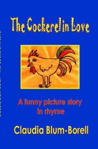 The Cockerel in Love - A funny picture story - Claudia Blum-Borell
