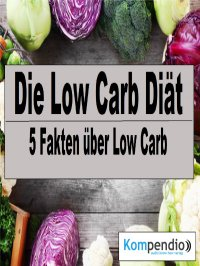 Die Low Carb Diät - 5 Fakten über Low Carb - Alessandro  Dallmann, Yannick Esters, Robert Sasse