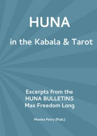 Max Freedom Long   HUNA in the Kabala & Tarot - Excerpts from the Huna Bulletins - Monika Petry