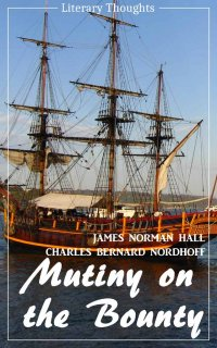 Mutiny on the Bounty (James Norman Hall & Charles Bernard Nordhoff) (Literary Thoughts Edition) - James Norman Hall, Charles Bernard Nordhoff, Jacson Keating