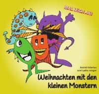 Weihnachten mit den kleinen Monstern - Ein Buch zum Vorlesen, Selbstlesen und Anmalen. - Lydia Langer, Antonia Langer, Astrid Esterlus