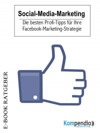 Social-Media-Marketing - Die besten Profi-Tipps für Ihre Facebook-Marketing-Strategie - Ulrike Albrecht, Yannick Esters, Robert Sasse