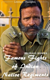 Famous Fights of Indian Native Regiments (Reginald Hodder) (Literary Thoughts Edition) - Reginald Hodder, Jacson Keating