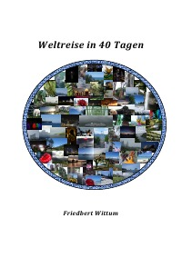 Weltreise in 40 Tagen - Friedbert Wittum, Friedbert Wittum