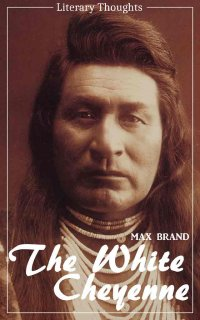 The White Cheyenne (Max Brand) (Literary Thoughts Edition) - Max Brand, Jacson Keating
