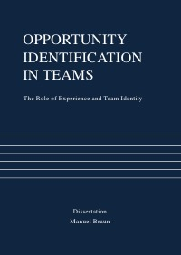 Opportunity Identification in Teams: The Role of Experience and Team Identity - Manuel Braun