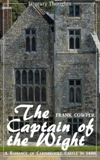 The Captain of the Wight (Frank Cowper) - comprehensive, unabridged with the original illustrations - (Literary Thoughts Edition) - Frank Cowper, Jacson Keating