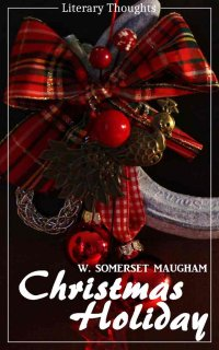 Christmas Holiday (W. Somerset Maugham) (Literary Thoughts Edition) - W. Somerset Maugham, Jacson Keating