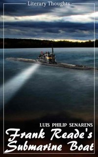 "Frank Reade Jr.'s Submarine Boat ""The Explorer""; or, to the North Pole Under the Ice (Luis Philip Senarens) (Literary Thoughts Edition) - Luis Philip Senarens, Jacson Keating"