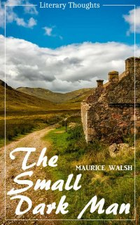 The Small Dark Man (Maurice Walsh) (Literary Thoughts Edition) - Maurice Walsh, Jacson Keating