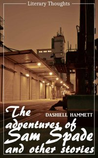 The Adventures of Sam Spade and other stories (Dashiell Hammett) (Literary Thoughts Edition) - Dashiell Hammett, Jacson Keating