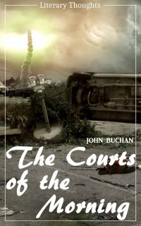 The Courts of the Morning (John Buchan) (Literary Thoughts Edition) - John Buchan, Jacson Keating