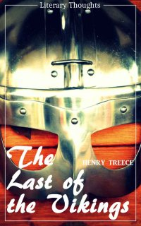 The Last of the Vikings (Henry Treece) (Literary Thoughts Edition) - Henry Treece, Jacson Keating